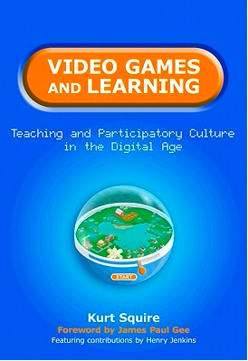 Book Review for Video Games and Learning: Teaching and Participatory Culture in the Digital Age by Kurt Squire
