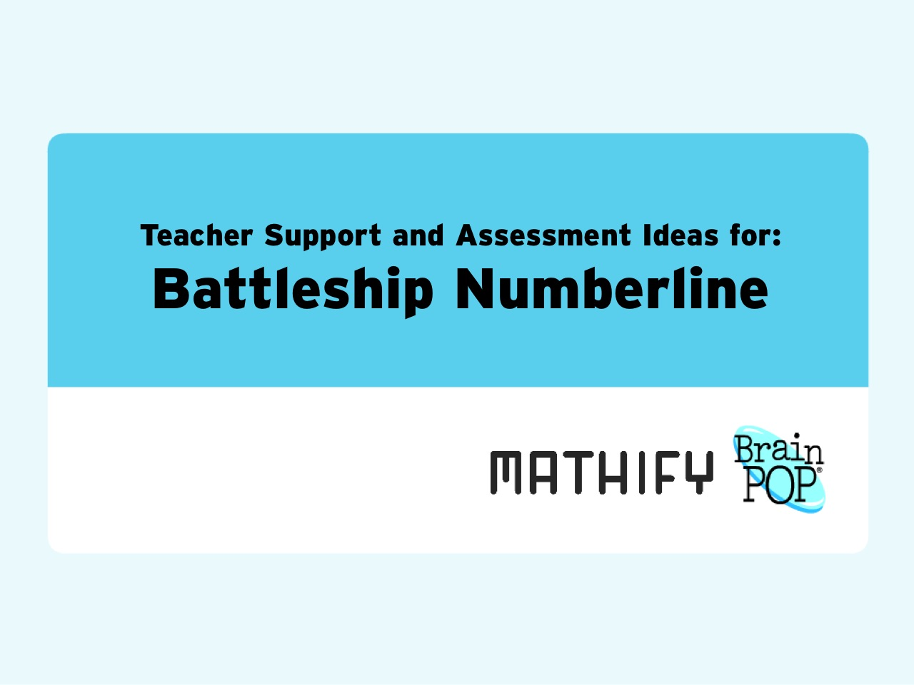 Battleship Numberline Math Game: Teacher Support Materials and Assessment