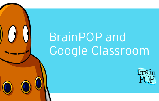 Google Classroom and BrainPOP Integration