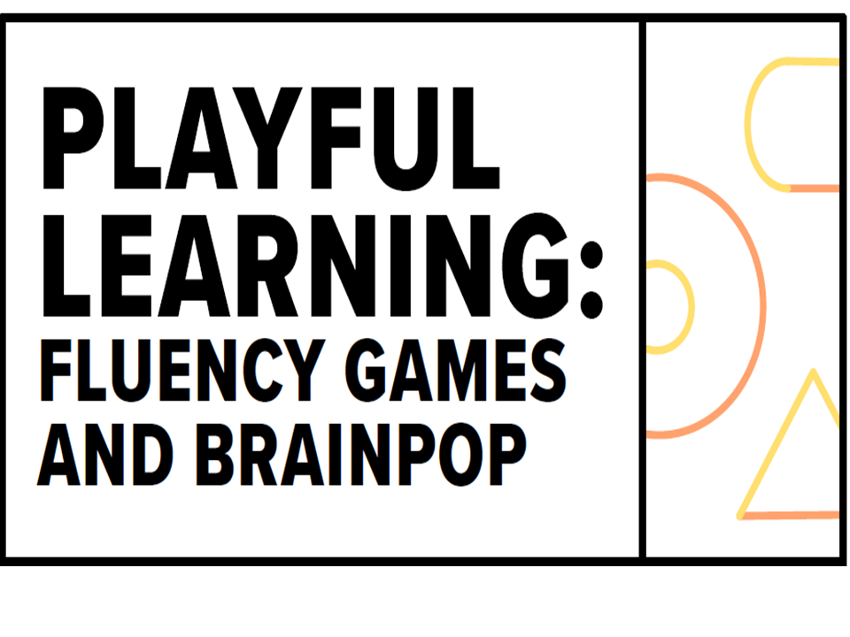 Playful Learning: Fluency Games and BrainPOP